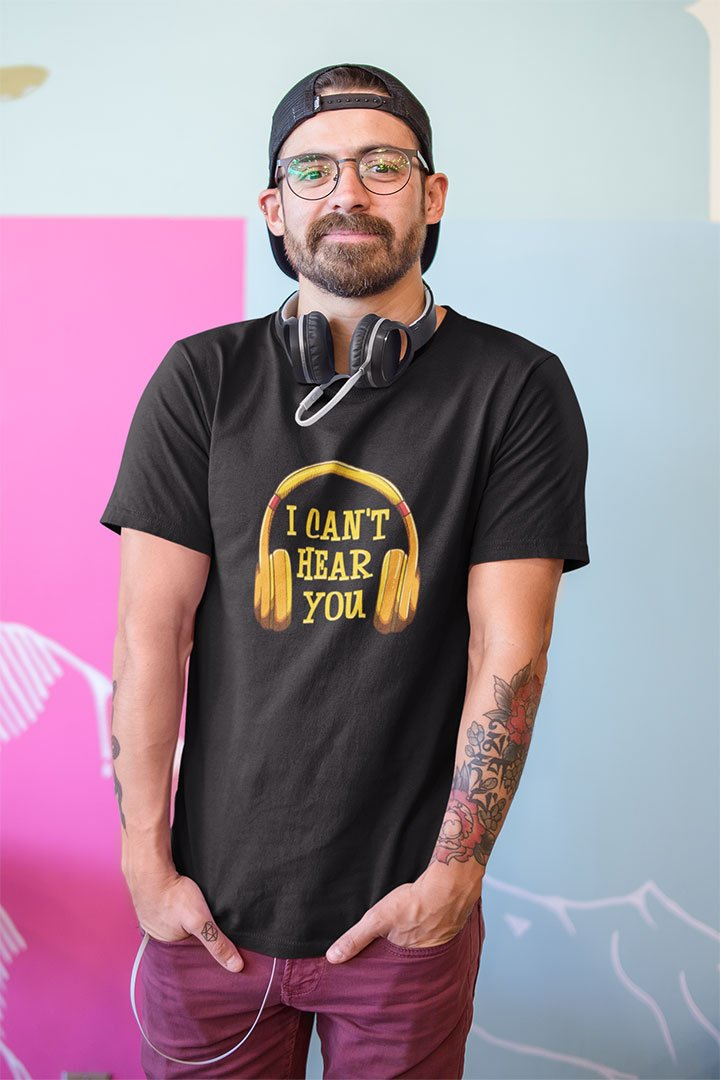 Funny I Can't Hear You T-Shirt for Music Lovers