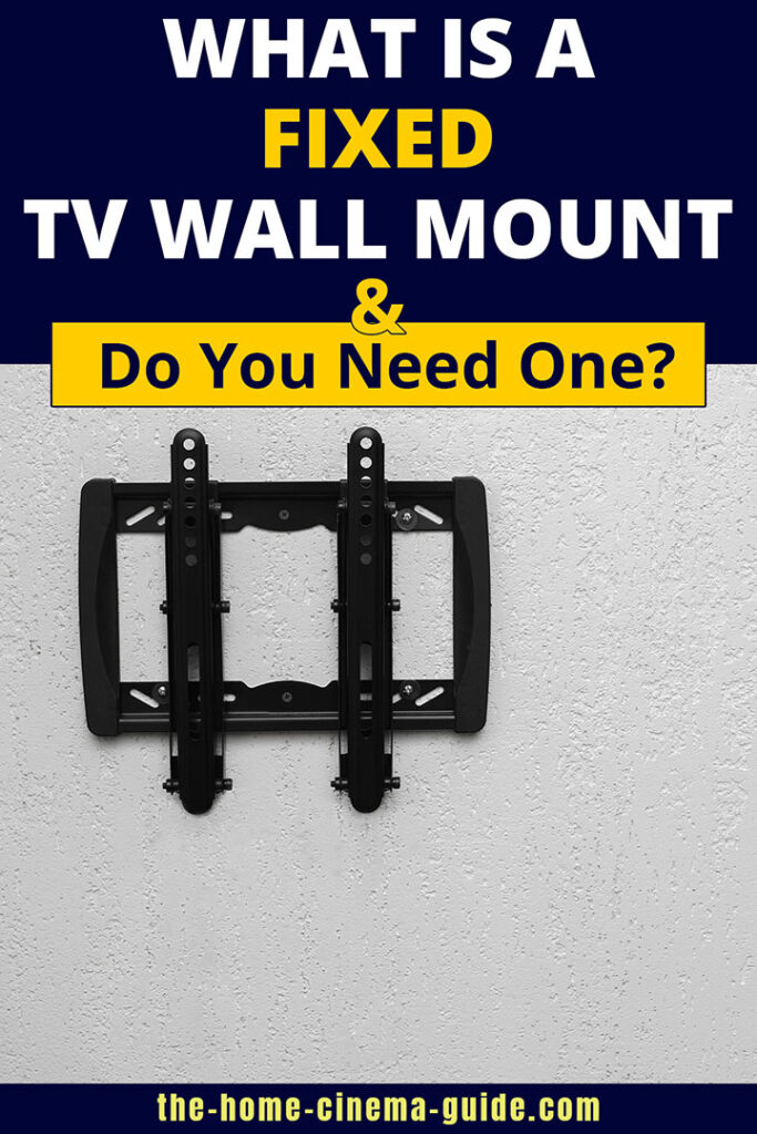 What Is A Fixed Tv Wall Mount - And Do You Need One?