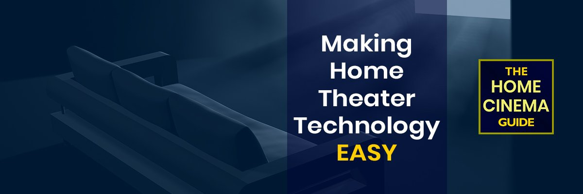 The Home Cinema Guide - Making Home Theater Technology Easy